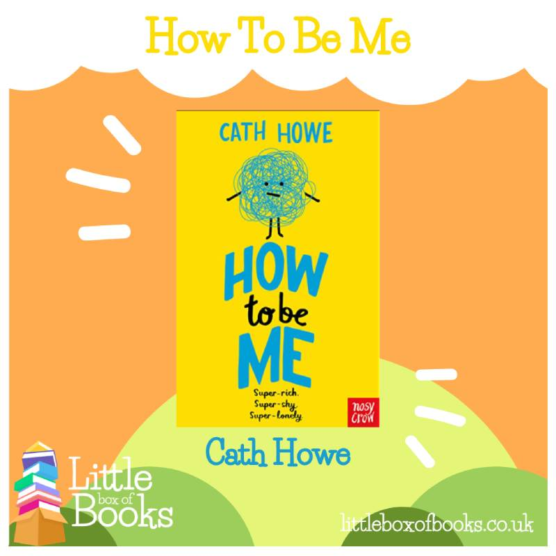 How to Be Me by Cath Howe. A book with a yellow cover, with a xtick figure in the shape of a cloud looking anxious.